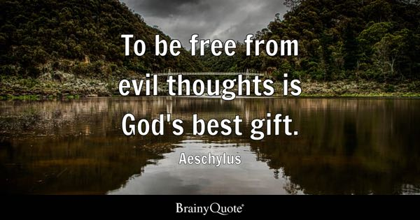 To be free from evil thoughts is God's best gift. - Aeschylus