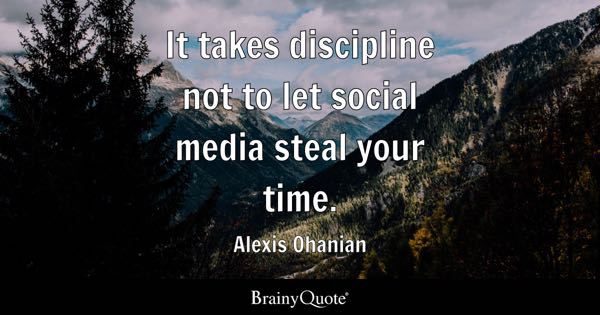 It takes discipline not to let social media steal your time. - Alexis Ohanian