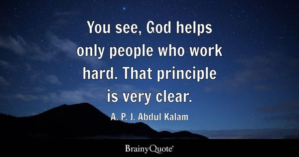 You see, God helps only people who work hard. That principle is very clear. - A. P. J. Abdul Kalam