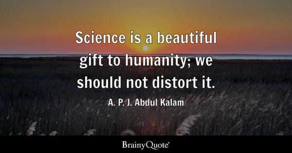 Science is a beautiful gift to humanity; we should not distort it. - A. P. J. Abdul Kalam