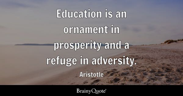 Education is an ornament in prosperity and a refuge in adversity. - Aristotle