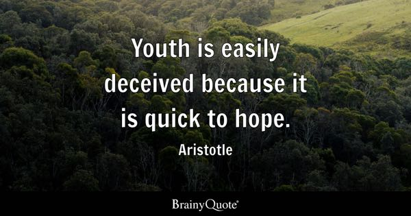 Youth is easily deceived because it is quick to hope. - Aristotle