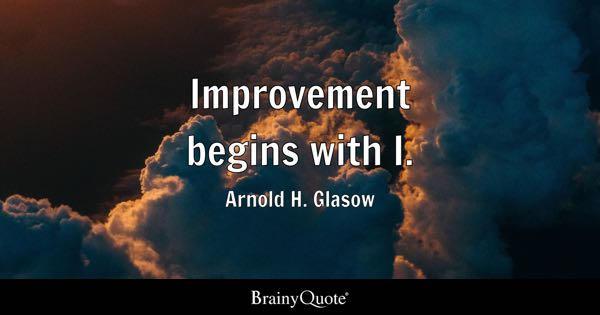 Improvement begins with I. - Arnold H. Glasow
