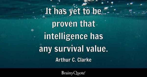 It has yet to be proven that intelligence has any survival value. - Arthur C. Clarke