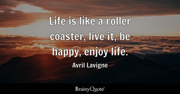 Life is like a roller coaster, live it, be happy, enjoy life. - Avril Lavigne