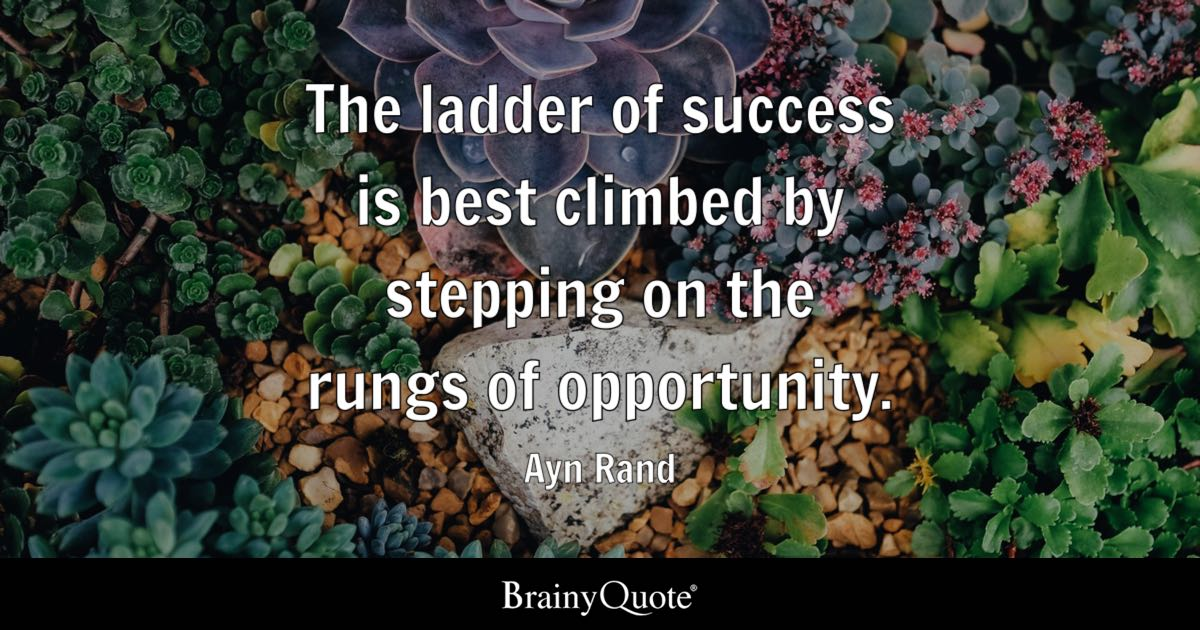 The ladder of success is best climbed by stepping on the rungs of opportunity. - Ayn Rand