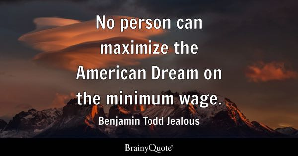No person can maximize the American Dream on the minimum wage. - Benjamin Todd Jealous