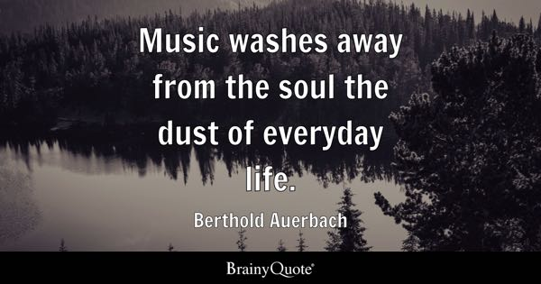 Music washes away from the soul the dust of everyday life. - Berthold Auerbach
