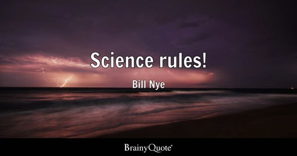Science rules! - Bill Nye