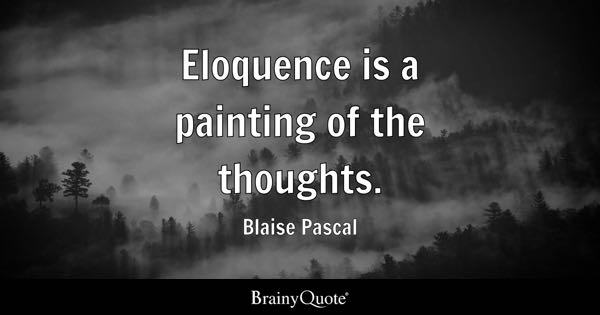 Eloquence is a painting of the thoughts. - Blaise Pascal