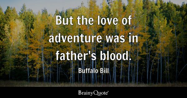 But the love of adventure was in father's blood. - Buffalo Bill