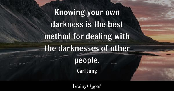 Knowing your own darkness is the best method for dealing with the darknesses of other people. - Carl Jung