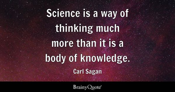 Science is a way of thinking much more than it is a body of knowledge. - Carl Sagan