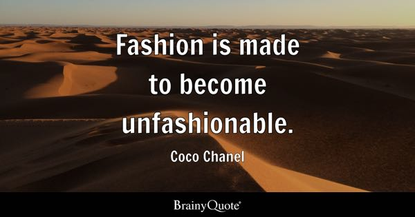 Fashion is made to become unfashionable. - Coco Chanel