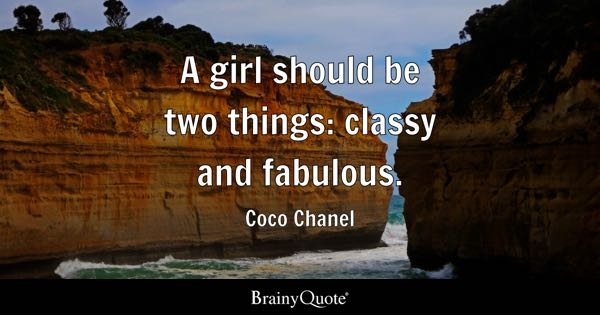 A girl should be two things: classy and fabulous. - Coco Chanel