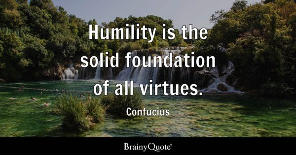 Humility is the solid foundation of all virtues. - Confucius
