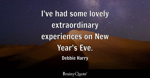 I've had some lovely extraordinary experiences on New Year's Eve. - Debbie Harry