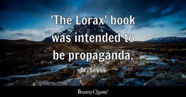 'The Lorax' book was intended to be propaganda. - Dr. Seuss