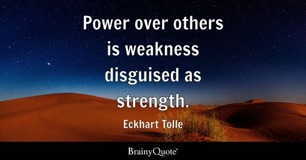 Power over others is weakness disguised as strength. - Eckhart Tolle