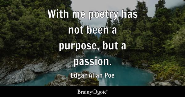 With me poetry has not been a purpose, but a passion. - Edgar Allan Poe