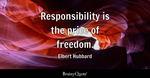 Responsibility is the price of freedom. - Elbert Hubbard