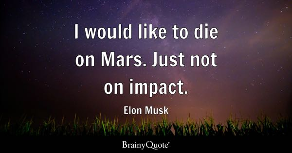 I would like to die on Mars. Just not on impact. - Elon Musk