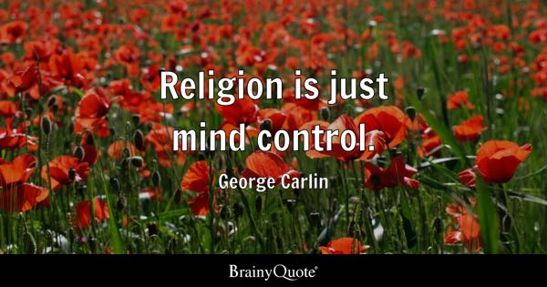 Religion is just mind control. - George Carlin