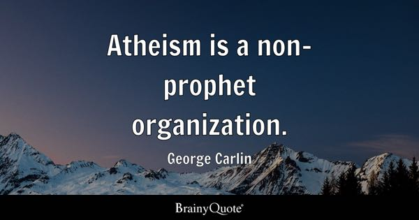 Atheism is a non-prophet organization. - George Carlin