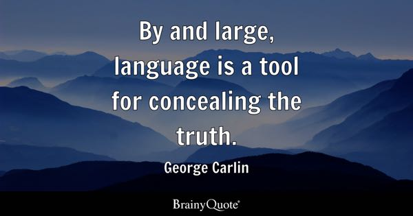By and large, language is a tool for concealing the truth. - George Carlin
