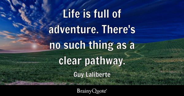 Life is full of adventure. There's no such thing as a clear pathway. - Guy Laliberte