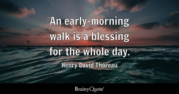 An early-morning walk is a blessing for the whole day. - Henry David Thoreau
