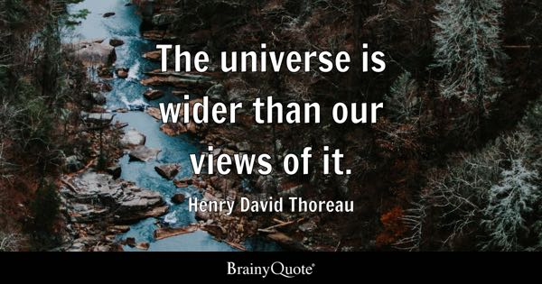 The universe is wider than our views of it. - Henry David Thoreau