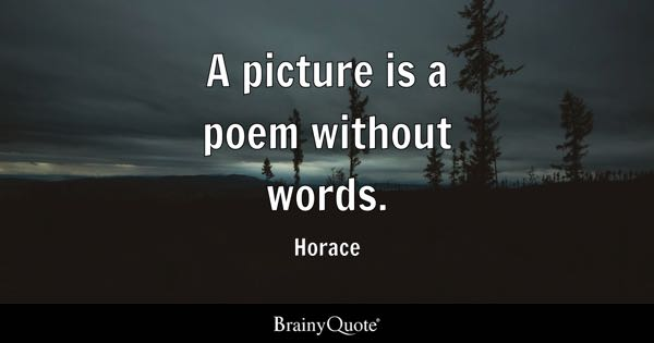 A picture is a poem without words. - Horace