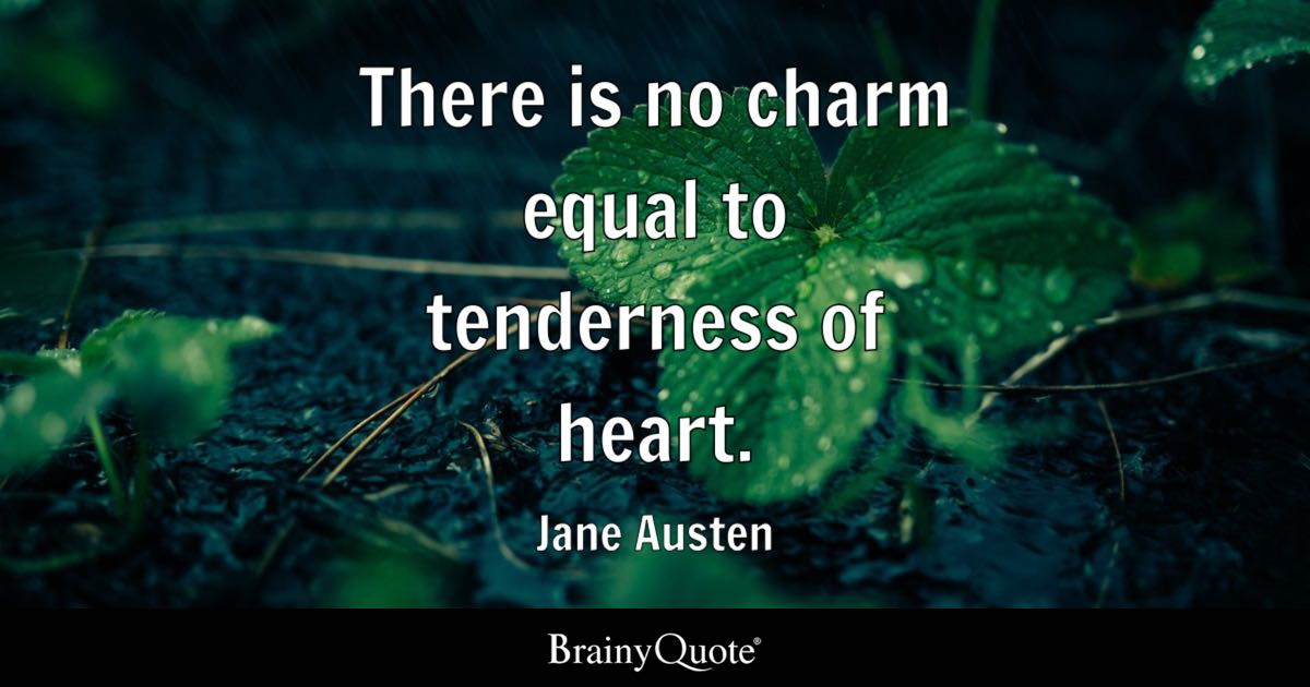 Jane Austen - There is no charm equal to tenderness of...