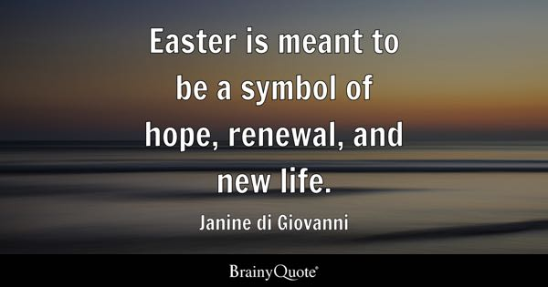Easter is meant to be a symbol of hope, renewal, and new life. - Janine di Giovanni