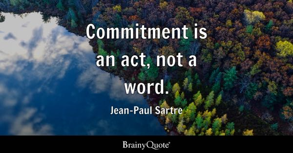 Commitment is an act, not a word. - Jean-Paul Sartre