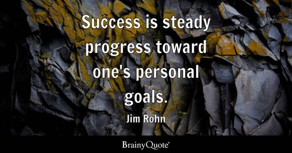 Success is steady progress toward one's personal goals. - Jim Rohn