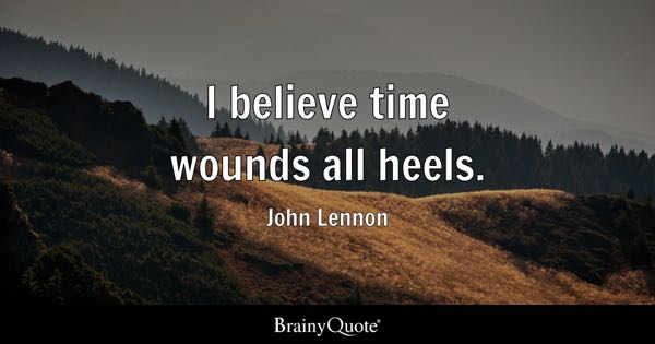 I believe time wounds all heels. - John Lennon