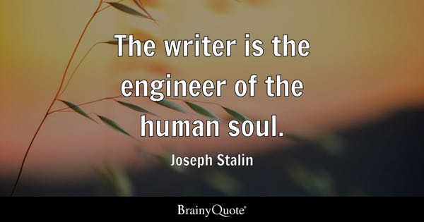 The writer is the engineer of the human soul. - Joseph Stalin