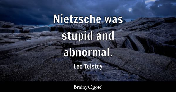 Nietzsche was stupid and abnormal. - Leo Tolstoy