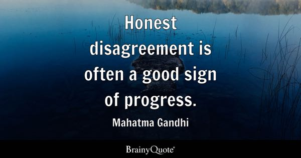 Honest disagreement is often a good sign of progress. - Mahatma Gandhi
