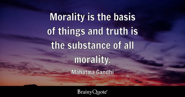 Morality is the basis of things and truth is the substance of all morality. - Mahatma Gandhi