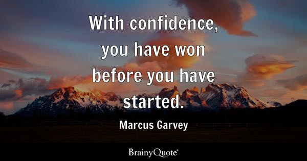 With confidence, you have won before you have started. - Marcus Garvey