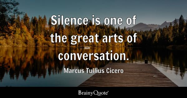 Silence is one of the great arts of conversation. - Marcus Tullius Cicero