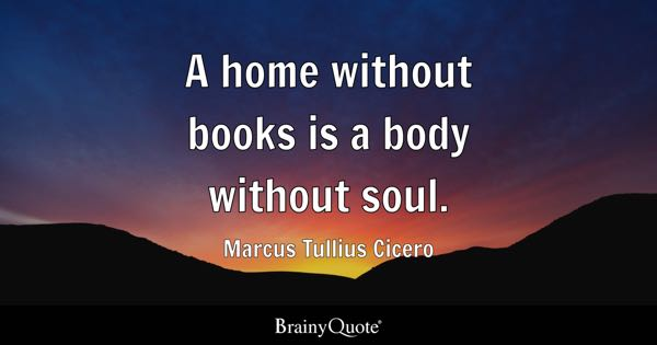 A home without books is a body without soul. - Marcus Tullius Cicero