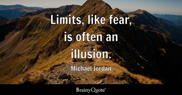 Limits, like fear, is often an illusion. - Michael Jordan