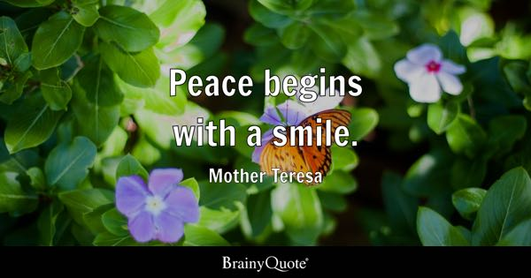 Peace begins with a smile. - Mother Teresa