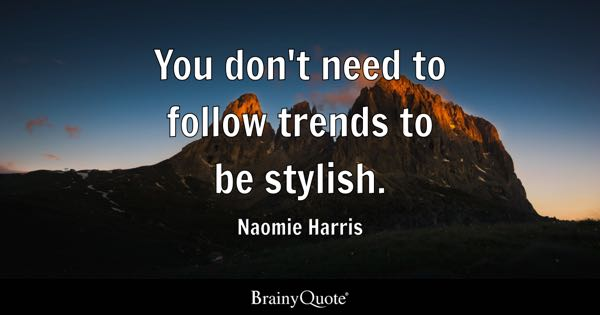 You don't need to follow trends to be stylish. - Naomie Harris