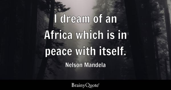 I dream of an Africa which is in peace with itself. - Nelson Mandela