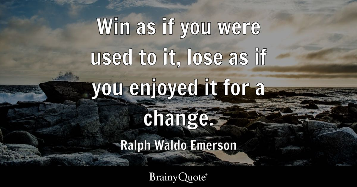 Ralph Waldo Emerson Win As If You Were Used To It Lose